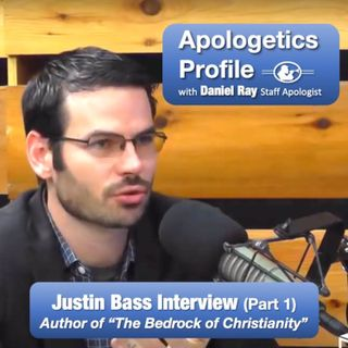 "17 Justin Bass Part 1: Author of ""The Bedrock of Christianity"""