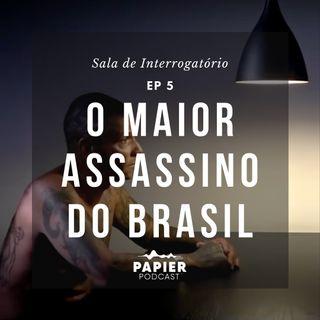 O maior assassino do Brasil