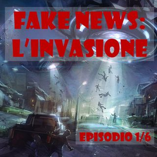 S01E01 - Fake news: l'invasione