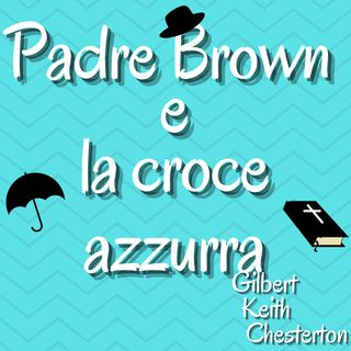 Padre Brown e la croce azzurra - Gilbert Keith Chesterton
