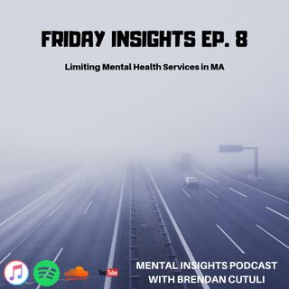 Friday Insights Ep. 8 | Limiting Mental Health Services in MA