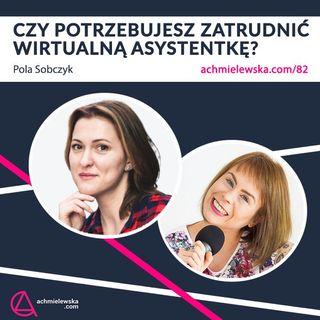 82 Wirtualna asystentka - jak ją wybrać i co delegować? Pola Sobczyk