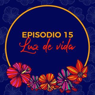 Episodio 15 - Luz de Vida