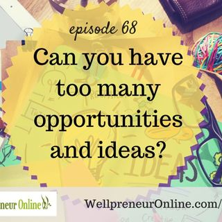 {e68} Can you have too many opportunities and ideas?