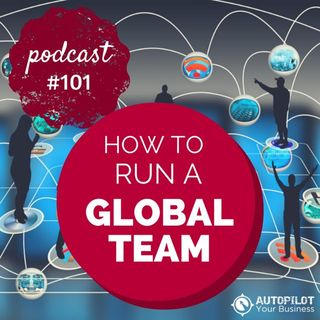 #101- How To Run A Global Business