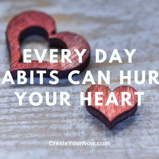 1873 Every Day Habits Can Hurt Your Heart