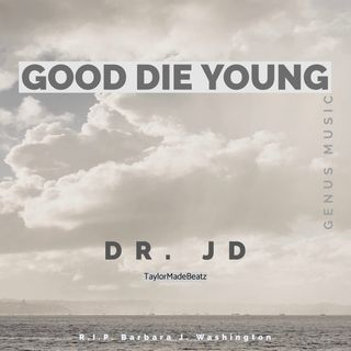 Good Die Young (R.I.P. Candy) by Dr. JD produced by TaylorMadeBeatz
