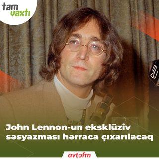 John Lennon-un eksklüziv səsyazması hərraca çıxarılacaq | Tam vaxtı #178