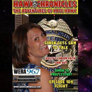 "Episode 104 Hawk Chronicles ""Flight"""