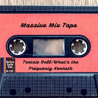 MixTape: Tootsie Roll/What's the Frequency Kenneth
