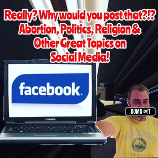 Really? Why would you Post that?!? Abortion, Politics, Religion & Other Great Topics on Social Media!