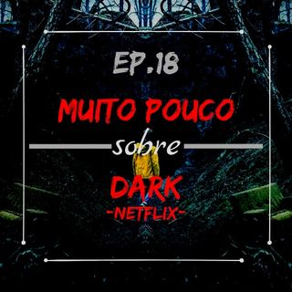 MPsobreMC-Ep18-Dark (Netflix)