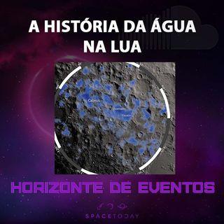 Horizonte de Eventos - Episódio 17 - A História da Água na Lua