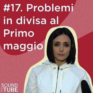 #17. Problemi in divisa al Primo Maggio