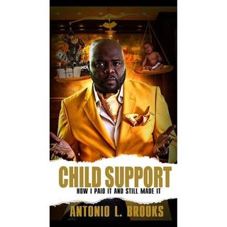 "Antonio HP Brooks  author of ""CHILD SUPPORT HOW I PAID IT AND STILL MADE IT"""