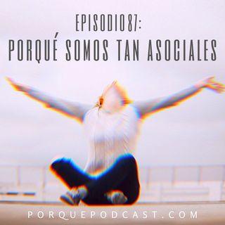 Episodio87: Porqué somos tan asociales