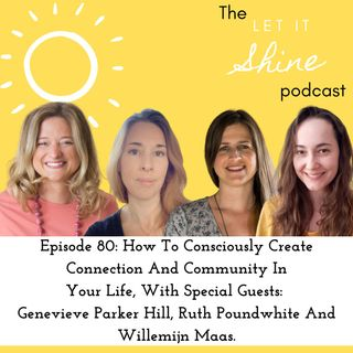 Episode 80: How To Consciously Create Connection And Community In Your Life, With Special Guests: Genevieve Parker Hill, Ruth Poundwhite And