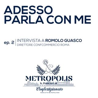 Ep.2 - Adesso Parla con Me - Romolo Guasco, Direttore di Confcommercio Roma