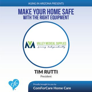 1/8/17: Tim Rutti, President of Valley Medical Supplies | Make Your Home Safe with the Right Equipment | Aging in AZ with Presley Reader