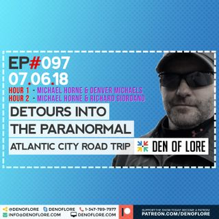 EP. 097 - Detours into the Paranormal w/ Michael Horne, Denver Michaels, Rich Giordano