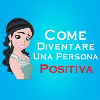Come Diventare Una Persona Positiva