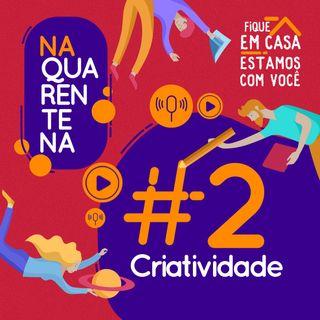 #2 Criatividade na Quarentena