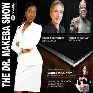 THE DR MAKEBA SHOW :: SPECIAL GUESTS:  PRINCE SAR AMIEL AND BRUCE ROSENSTOCK
