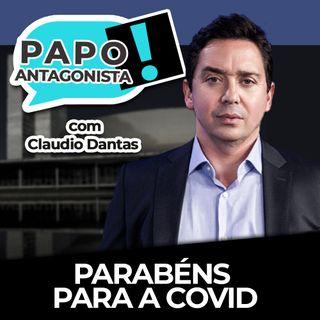 Parabéns para a Covid - Papo Antagonista com Claudio Dantas