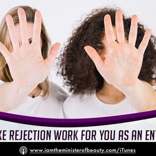 How To Make Rejection Work For You As An Entrepreneur