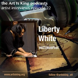 Art Is King podcast 022 - Liberty White
