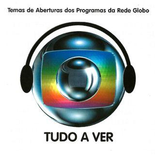 Tudo A Ver - Temas De Aberturas Dos Programas Da Rede Globo