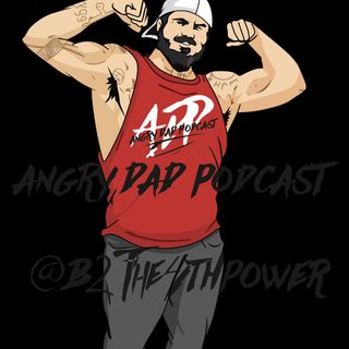 New Angry Dad Podcast Episode 401 Still Reaching F! Goals (B2the4thpower)