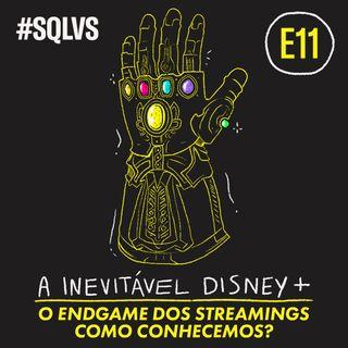 #SQLVS 11 - A Inevitável DISNEY+: O Endgame Dos Streamings Como Conhecemos?