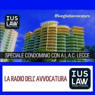 SPECIALE CONDOMINIO –- IusLaw WebRadio In collaborazione con ALAC Lecce