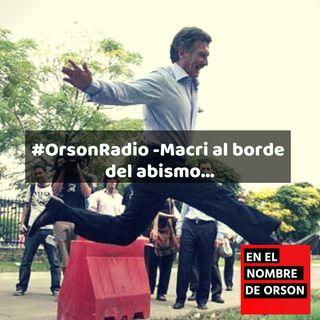#OrsonRadio -Macri al borde  del abismo…