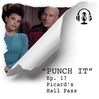 Punch It 17 - Picard's Hall Pass