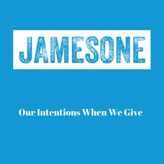 Our Intentions When We Give