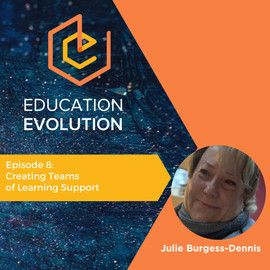 8. Creating Teams of Learning Support with Julie Burgess-Dennis