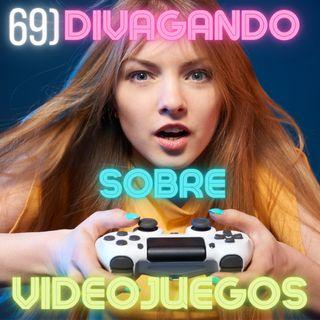 69) Divagando sobre Videojuegos