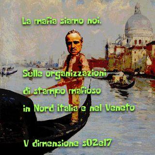 La mafia siamo noi. Sulle organizzazioni di stampo mafioso in Nord Italia e nel Veneto - V DImensione - s02e17