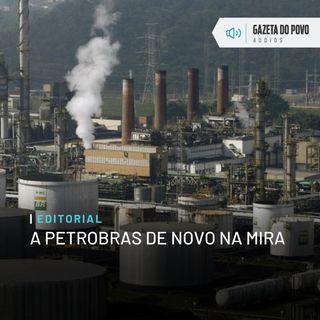 Editorial: A Petrobras de novo na mira