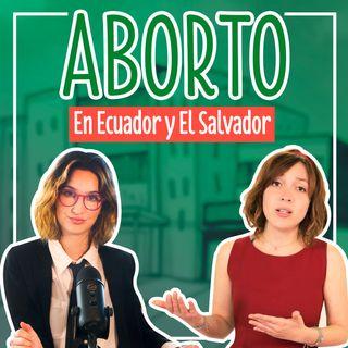 ¿Por qué mueren las mujeres por abortos en Ecuador y El Salvador?