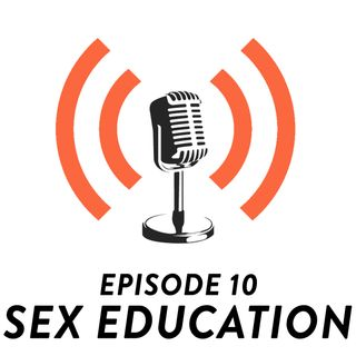 *Ep. 10 - Sex Education & Is It Really Harmful To Society?