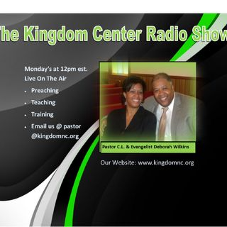The Kingdom Center Radio Show Join now on Your Lunch Break Hosts: Pastor Clennie and Evangelist Wilkins