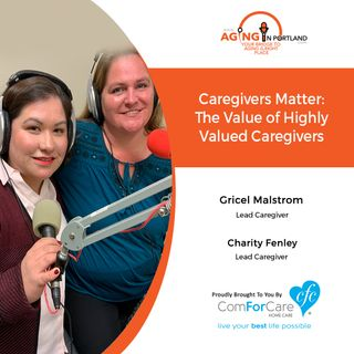 1/8/20: Gricel Malstrom with ComForCare Home Care of West Linn & Charity Fenley | Caregivers Matter: The Value of Highly Valued Caregivers