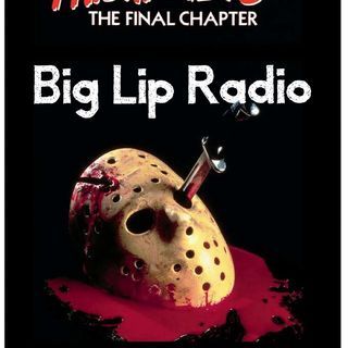 Big Lip Radio Presents: No Girls Allowed 44: Friday the 13th: The Final Chapter