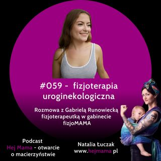 #059 - fizjoterapia uroginekologiczna - rozmowa z Gabrielą Runowiecką z gabinetu FizjoMAMA