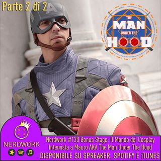 Nerdwork #120.2 - BONUS STAGE! Il mondo dei Cosplay: intervista a The Man under the Hood | Parte 2