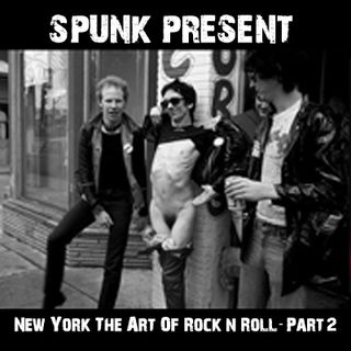 "Spunk ""New York The Art Of Rock' n' Roll"" (Part Two)"