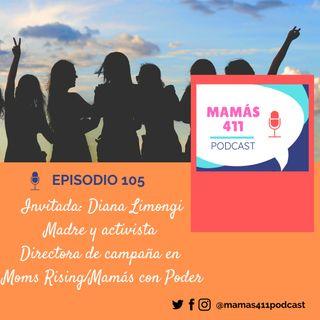 105- Invitada: Diana Limongi. Madre y activista, directora de campaña en Moms Rising/Mamás con Poder